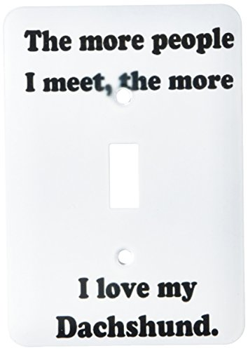 picture of 3dRose lsp_113649_1 The More People I Meet The More I Love My Dachshund Dog Lover Single Toggle Switch